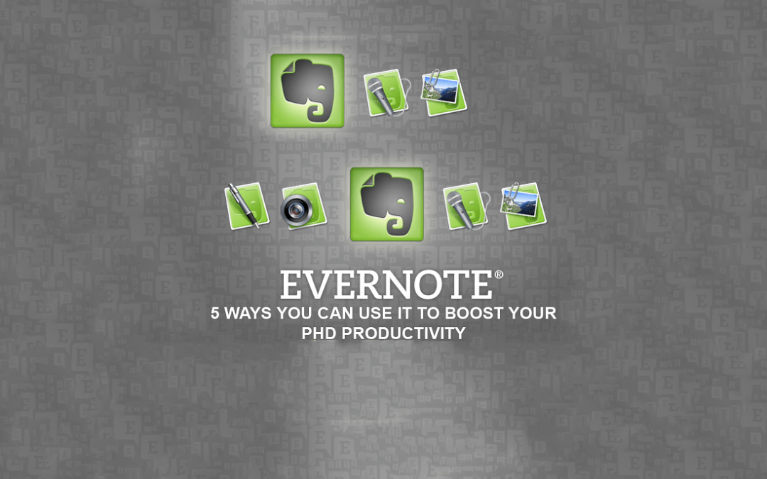 5 Ways You Can Use Evernote To Boost Your PhD Productivity