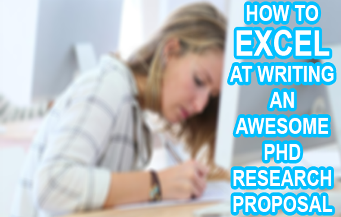 How To Excel At Writing An Awesome PhD Research Proposal